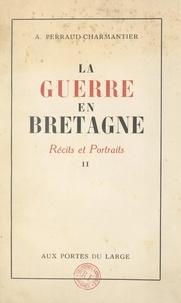 André Perraud-Charmantier et Michel Perraud-Charmantier - La guerre en Bretagne : récits et portraits (2).
