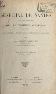 André Perraud-Charmantier et Emile Gabory - Le sénéchal de Nantes dans ses rapports avec les conseillers au Présidial (1551-1789) - Contribution à l'histoire des juridictions nantaises.