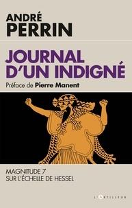 André Perrin - Journal d'un indigné - Magnitude 7 sur l'échelle de Hessel.