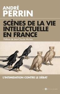 André Perrin - Scènes de la vie intellectuelle en France - L'intimidation contre le débat.