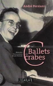 André Persiani - Ballets de crabes - Mémoires d'un musicien de jazz français.