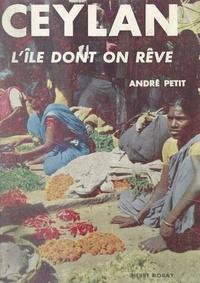 André Petit - Ceylan, l'île dont on rêve.