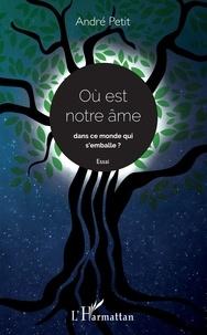 André Petit - Où est notre âme dans ce monde qui s'emballe ? - Essai.