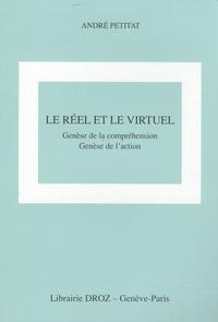 André Petitat - Le réel et le virtuel - Genèse de la compréhension, genèse de l'action.