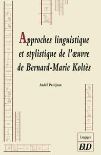 André Petitjean - Approches linguistique et stylistique de l'oeuvre de Bernard-Marie Koltès.