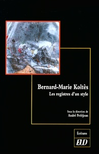 André Petitjean - Bernard-Marie Koltès - Les registres d'un style.