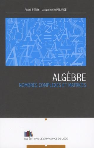 André Pétry et Jacqueline Havelange - Algèbre - Nombres complexes et matrices.