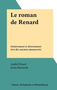 André Pézard et Ioana Bassarab - Le roman de Renard - Entièrement et directement tiré des anciens manuscrits.