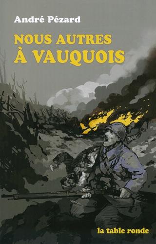 André Pézard - Nous autres à Vauquois - 1915-1916.