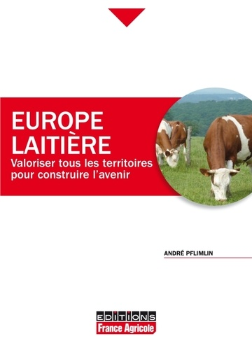 André Pflimlin - Europe laitière - Valoriser tous les territoires pour construire l'avenir.