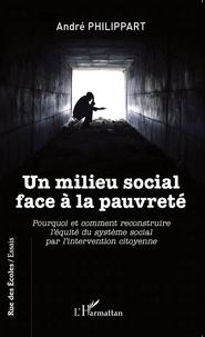 André Philippart - Un milieu social face à la pauvreté - Pourquoi et comment reconstruire l'équité du système social par l'intervention citoyenne.