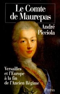 André Picciola - LE COMTE DE MAUREPAS. - Versailles et l'Europe à la fin de l'Ancien Régime.