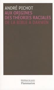 André Pichot - Aux origines des théories raciales - De la Bible à Darwin.