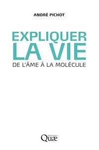 André Pichot - Expliquer la vie - De l'âme à la molécule.