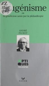 André Pichot et Jean-Michel Besnier - L'eugénisme - Ou Les généticiens saisis par la philanthropie.