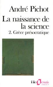 André Pichot - La naissance de la science - Tome 2, Grèce présocratique.