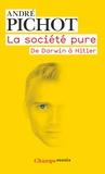 André Pichot - La société pure - De Darwin à Hitler.