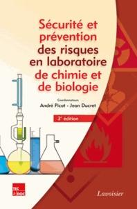 André Picot et Jean Ducret - Sécurité et prévention des risques en laboratoires de chimie et de biologie.
