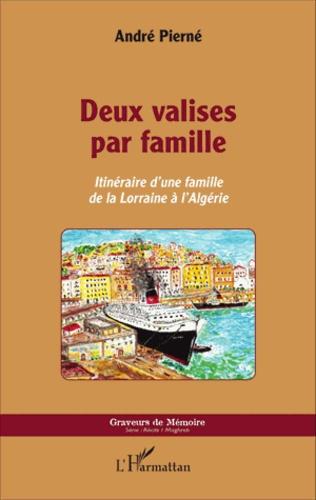 Deux valises par famille. Itinéraire d'une famille de la Lorraine à l'Algérie
