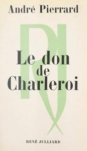 André Pierrard - Le don de Charleroi.