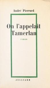 André Pierrard et Armand Lanoux - On l'appelait Tamerlan.