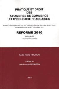 André-Pierre Nouvion - Pratique et droit des chambres de commerce et d'industrie françaises - Réforme 2010 Volume 3.