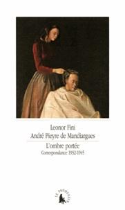 André Pieyre de Mandiargues - L'ombre portée - Correspondance 1932-1945.
