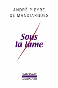 André Pieyre de Mandiargues - Sous la lame.