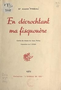 André Pineau et Jacques Pineau - En décrochtant ma fisquouère - Contes de chasse du vieux Poitou.