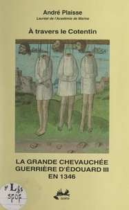 André Plaisse - À travers le Cotentin, la grande chevauchée guerrière d'Édouard III en 1346.