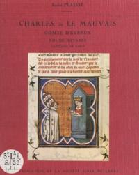 André Plaisse - Charles, dit le mauvais - Comte d'Évreux. Roi de Navarre. Capitaine de Paris.