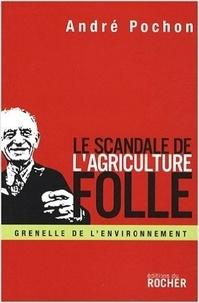 André Pochon - Le Scandale de l'agriculture folle - Reconstruire la politique agricole européenne.