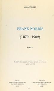 André Poncet - Frank Norris, 1870-1902 (1) - Thèse présentée devant l'Université de Paris IV, le 22 mai 1976.