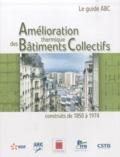 André Pouget - Amélioration thermique des bâtiments collectifs construits de 1850 à 1974 - Le guide ABC.