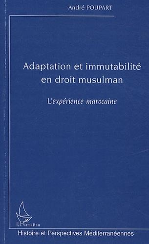 André Poupart - Adaptation et immutabilité en droit musulman - L'expérience marocaine.
