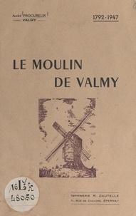 André Procureur - Le moulin de Valmy, 1792-1947.