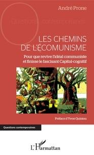 André Prone - Les Chemins de l'écomunisme - Pour que revive l'idéal communiste et finisse le fascinant Capital-cognitif.