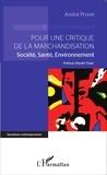 André Prone - Pour une critique de la marchandisation - Société, santé, environnement.