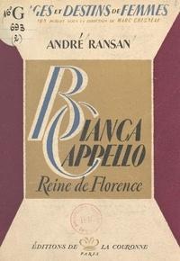 André Ransan et Marc Chesneau - Bianca Cappello, reine de Florence.