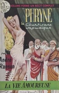 André Ransan et Roger Brard - Phryné - La courtisane impudique.