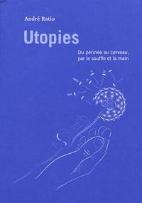 André Ratio - Utopies - Du périnée au cerveau, par le souffle et la main.