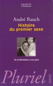 André Rauch - Histoire du premier sexe - De la Révolution à nos jours.