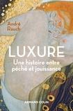 André Rauch - Luxure - Une histoire entre péché et jouissance.