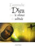 André Ravier - L'approche de Dieu par le silence de solitude.