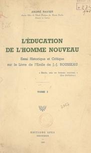 André Ravier - L'éducation de l'homme nouveau (1) - Essai historique et critique sur le livre de l'Émile de J.-J. Rousseau.
