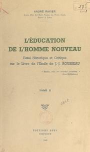 André Ravier - L'éducation de l'homme nouveau (2) - Essai historique et critique sur le livre de l'Émile de J.-J. Rousseau.
