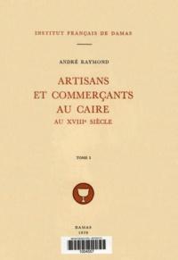 André Raymond - Artisans et commerçants au Caire au XVIIIe siècle. TomeI.