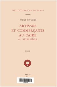 André Raymond - Artisans et commerçants au Caire au XVIIIe siècle. TomeII.