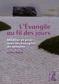 André Rebré - L'Evangile au fil des jours - Méditer et prier avec les évangiles de semaine.