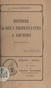 André Rebsomen - Histoire de deux Protestantes à Lourdes.